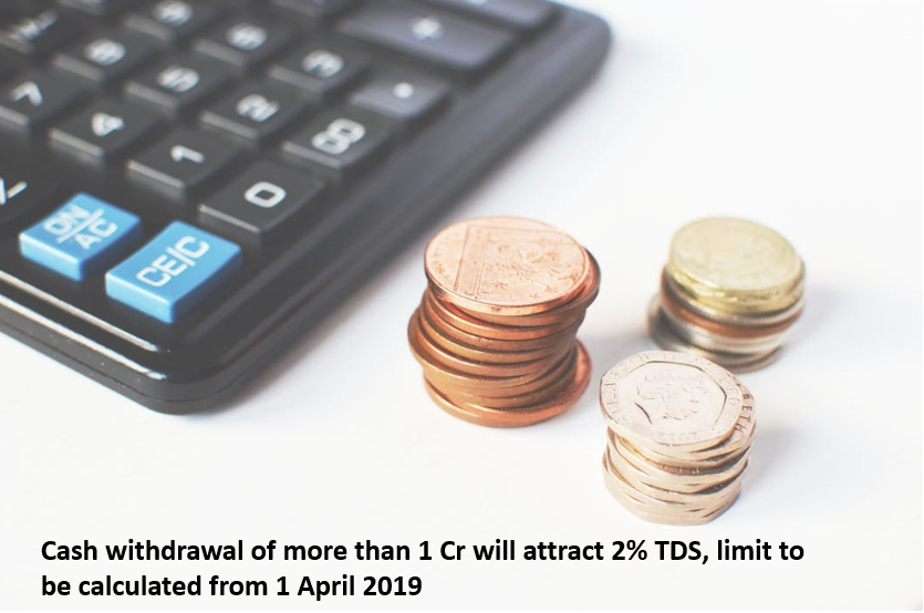 Cash withdrawal of more than 1 Cr will attract 2 percent TDS, limit to be calculated from 1 April 2019