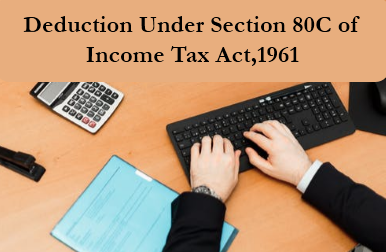 Deduction Under Section 80C of Income Tax Act,1961