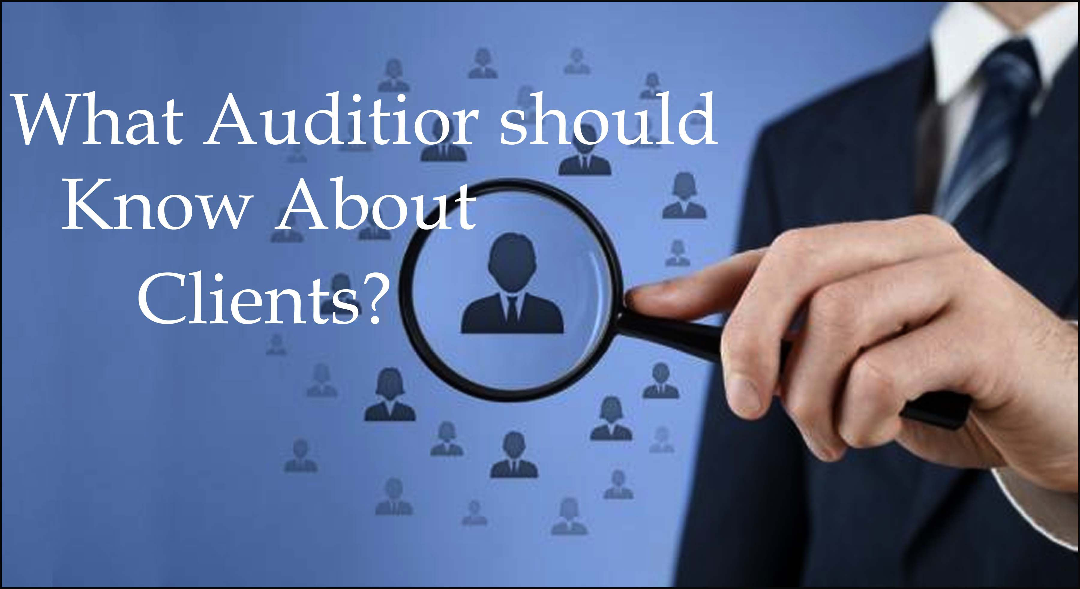 What Auditor should know about client?
