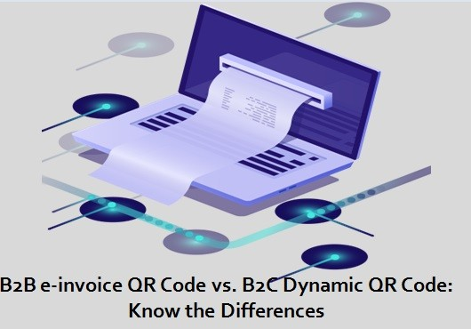 B2B e-invoice QR Code vs. B2C Dynamic QR Code: Know the Differences