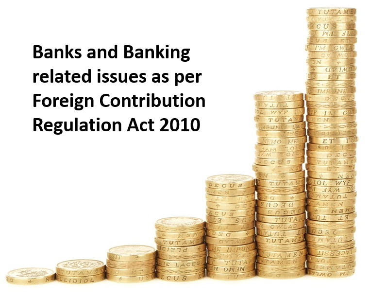 Banks and Banking related issues as per Foreign Contribution Regulation Act 2010