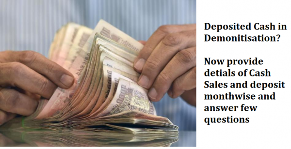 Deposited cash in Demonitisation, Soon you have to provide additional month wise details of cash sales and deposit online