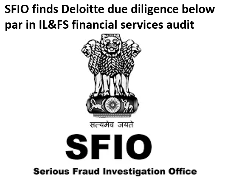 SFIO finds Deloitte due diligence below par in IL&FS financial services audit