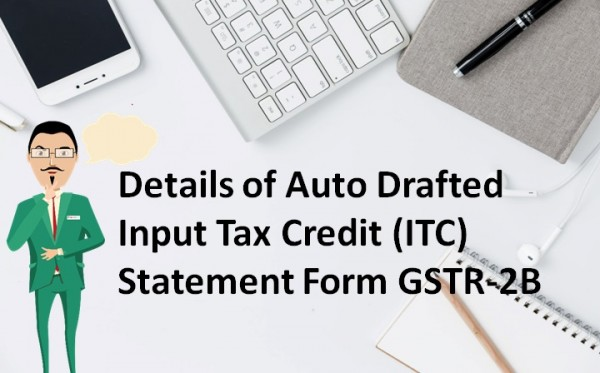 Details of Auto Drafted Input Tax Credit (ITC) Statement Form GSTR-2B
