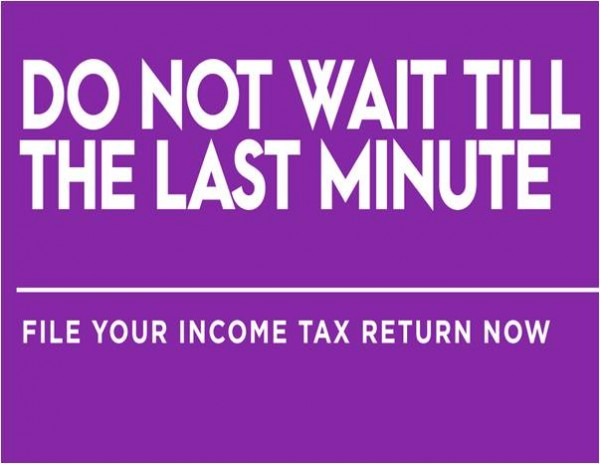 Do not wait till the last minute of File your Income Tax Return