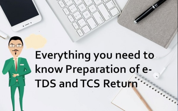 Everything you need to know Preparation of e-TDS and TCS Return