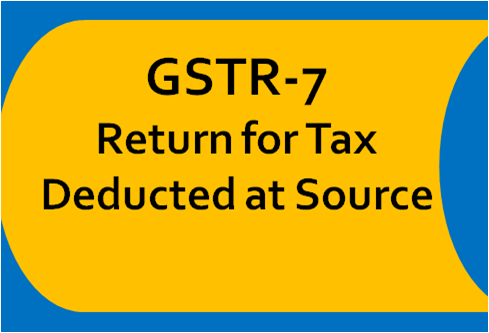 Filing Form GSTR-7 - Return for Tax Deducted at Source