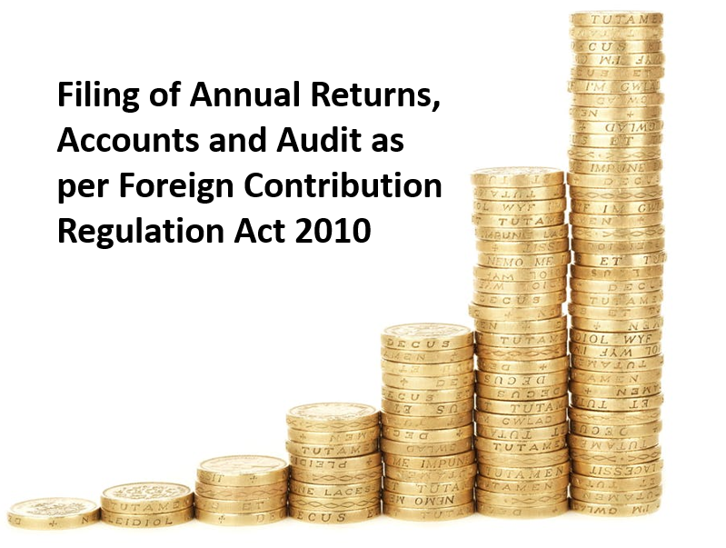 Filing of Annual Returns, Accounts and Audit as per Foreign Contribution Regulation Act 2010