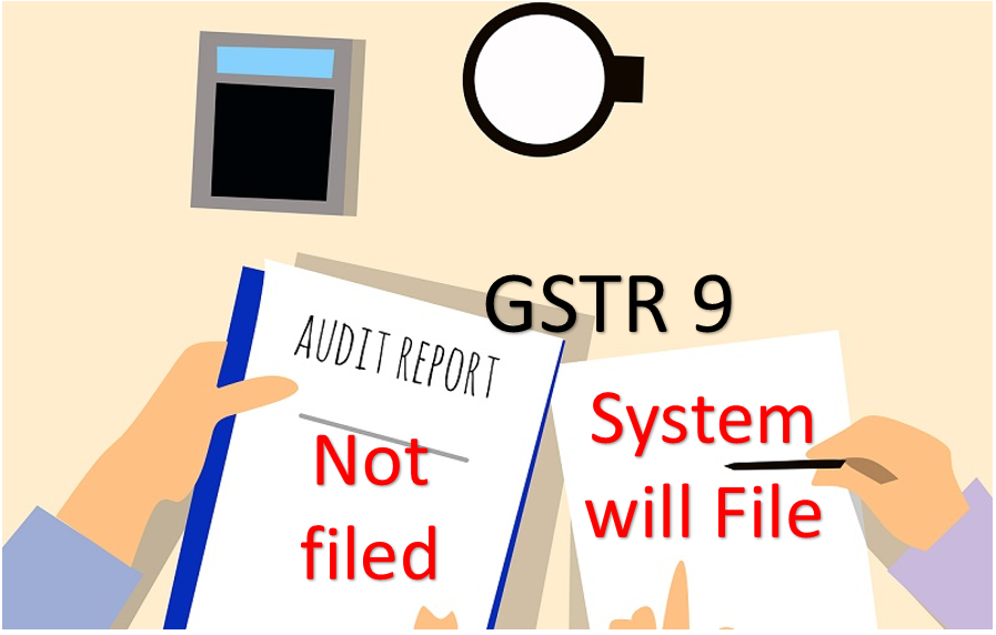 GSTR 9 Annual Return for Tunover < 2 Crore, if option chose not to filed before 30 November it would be deemed to filed on due date with auto populated data