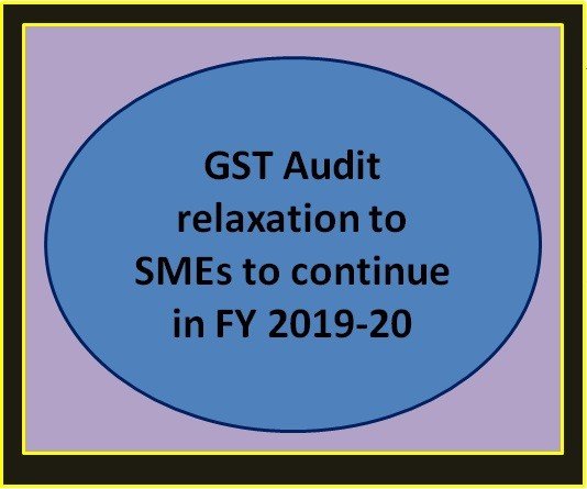 GST Audit relaxation to SMEs to continue in FY 2019-20