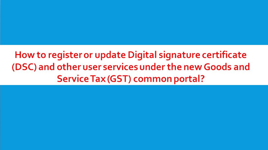 How To Register Or Update Digital Signature Certificate Dsc And