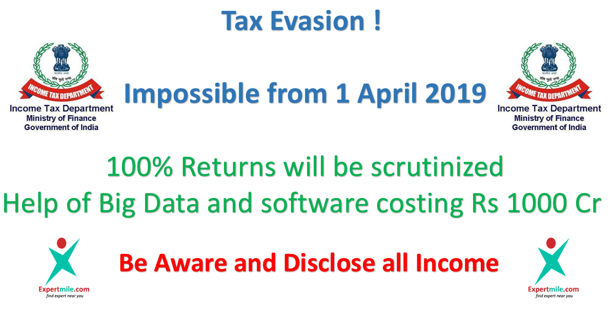 From 1 April 100% tax returns will be scrutinise and tax evasion will be history in India