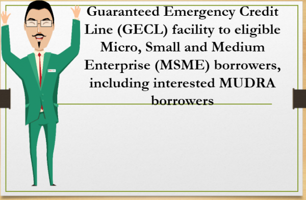 Guaranteed Emergency Credit Line (GECL) facility to eligible Micro, Small and Medium Enterprise (MSME) borrowers, including interested MUDRA borrowers