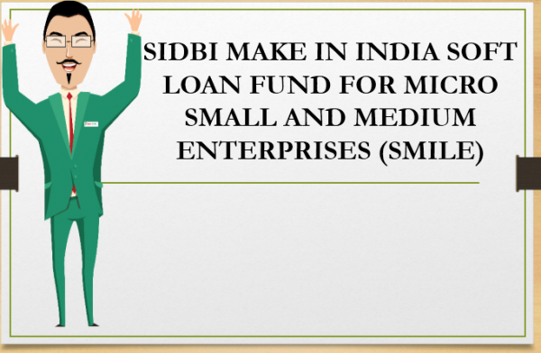 SIDBI make in India soft loan fund for Micro Small and Medium Enterprises(SMILE)
