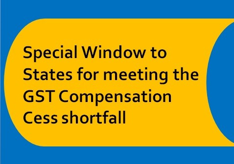 Special Window to States for meeting the GST Compensation Cess shortfall