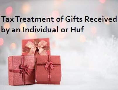 Tax Treatment of Gifts Received by an Individual or Huf under Income Tax Act