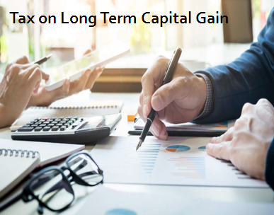 Tax on Long Term Capital Gain under Income Tax Act