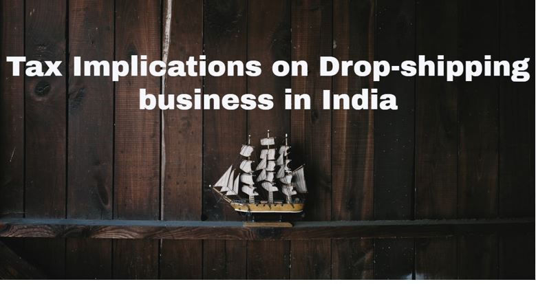 Tax Implications on Drop-shipping in India