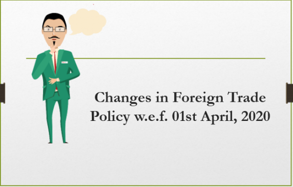 Changes in Foreign Trade Policy w.e.f. 01st April, 2020