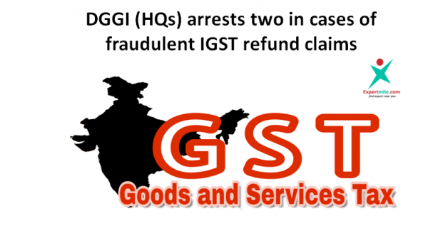 DGGI (HQs) arrests two in cases of fraudulent IGST refund claims