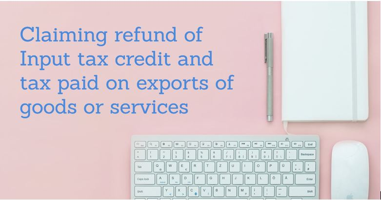 Claiming refund of Input tax credit and GST paid on export of goods & Services