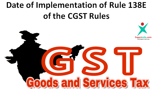Date of Implementation of Rule 138E of the CGST Rules, 2017 regarding blocking and unblocking of eway bills by taxpayers